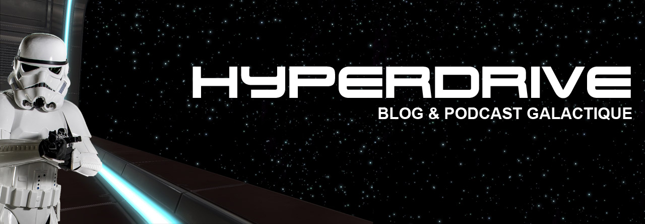 Hyperdrive, blog et podcast Star Wars !