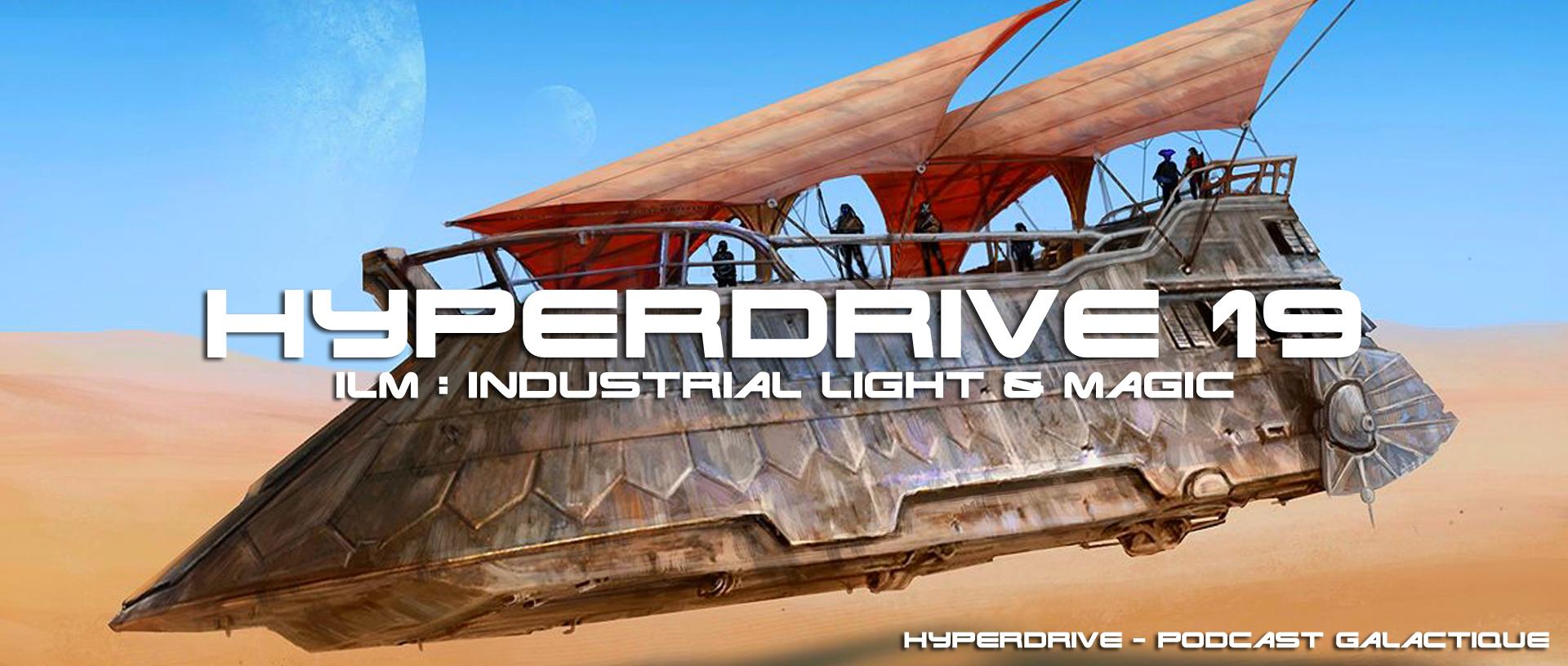 hyperdrive 19 - ILM - Podcast Star Wars