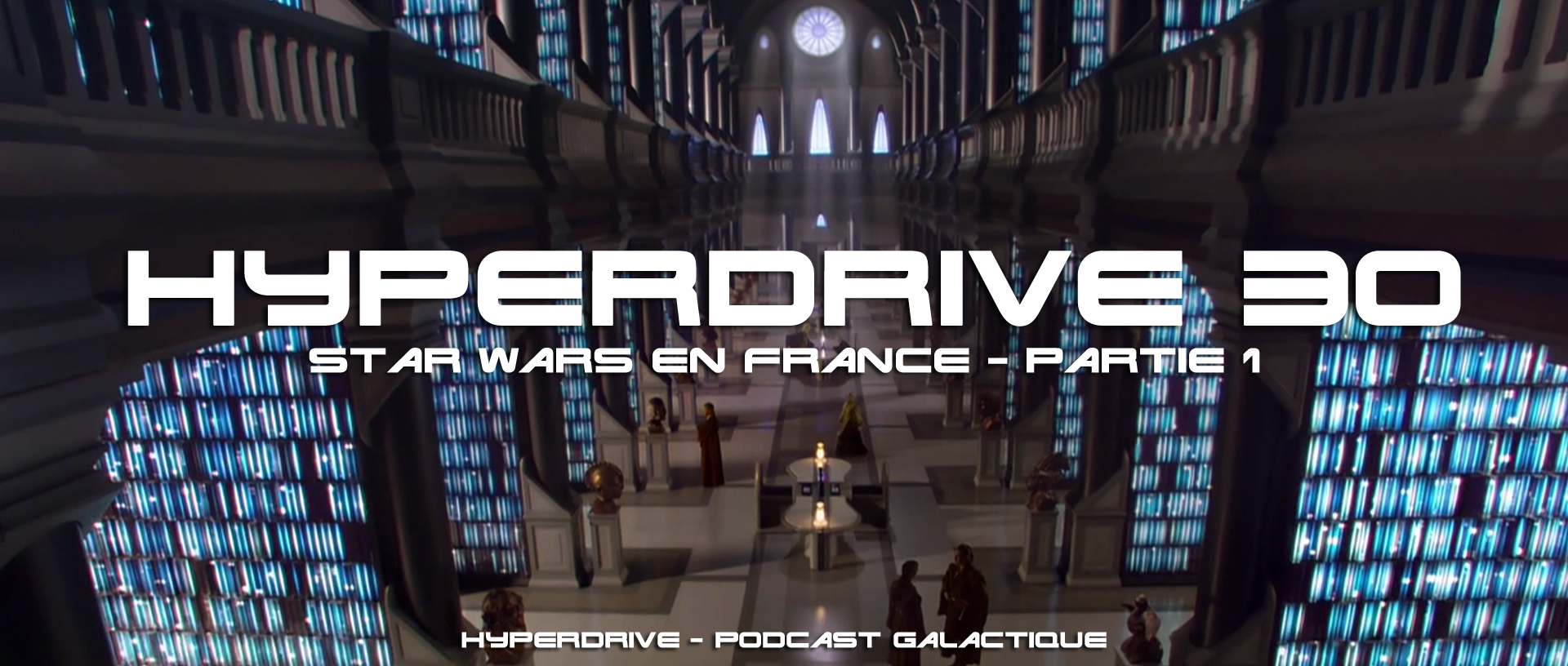 hyperdrive 30 - Star Wars en France partie 1 podcast