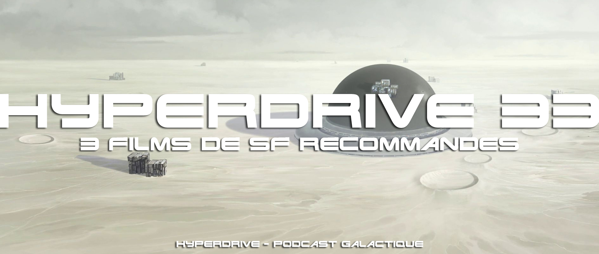 Podcast hyperdrive 33 - 3 films de SF recommandés