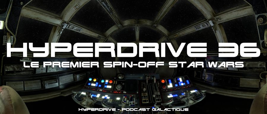 hyperdrive podcast le premier Spin-off Star Wars
