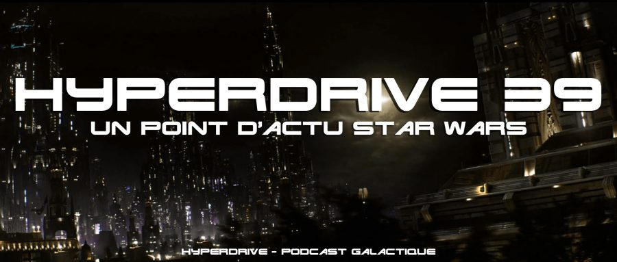 actu Star Wars hyperdrive podcast