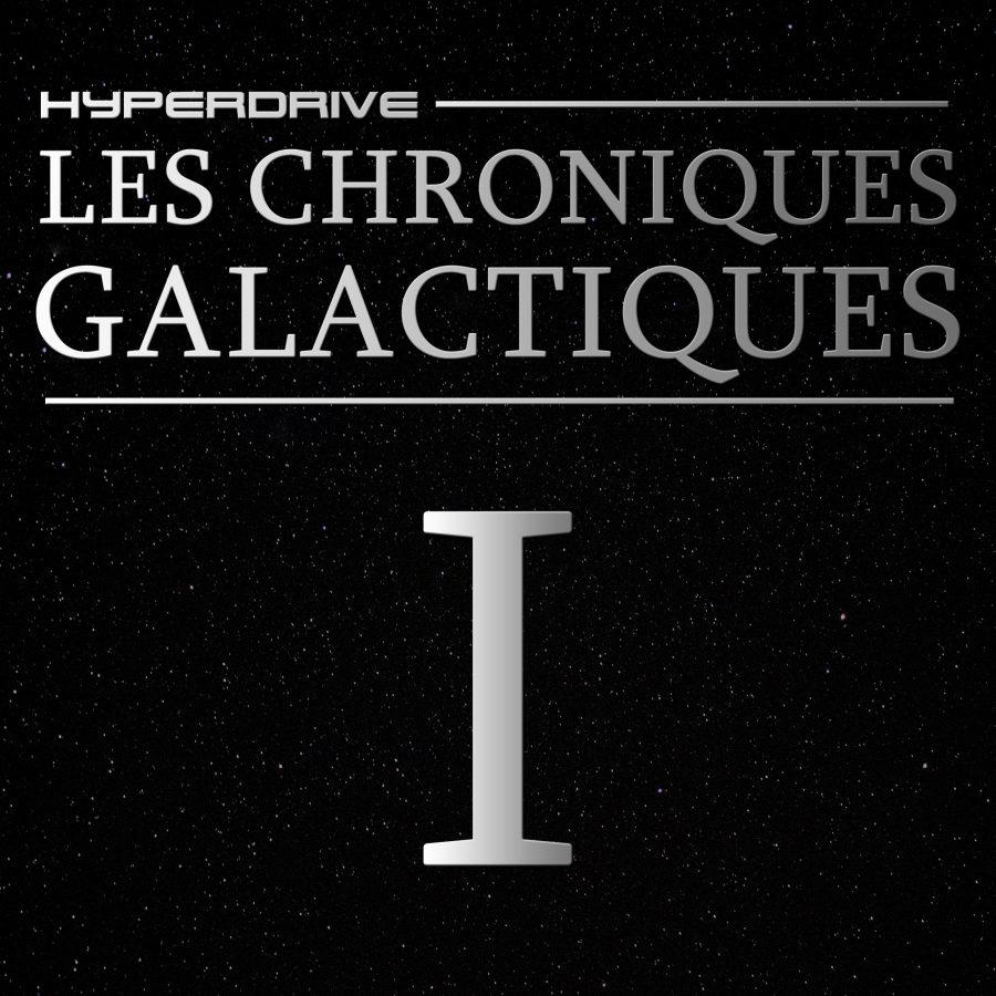 Les Chroniques Galactiques - EPISODE 1