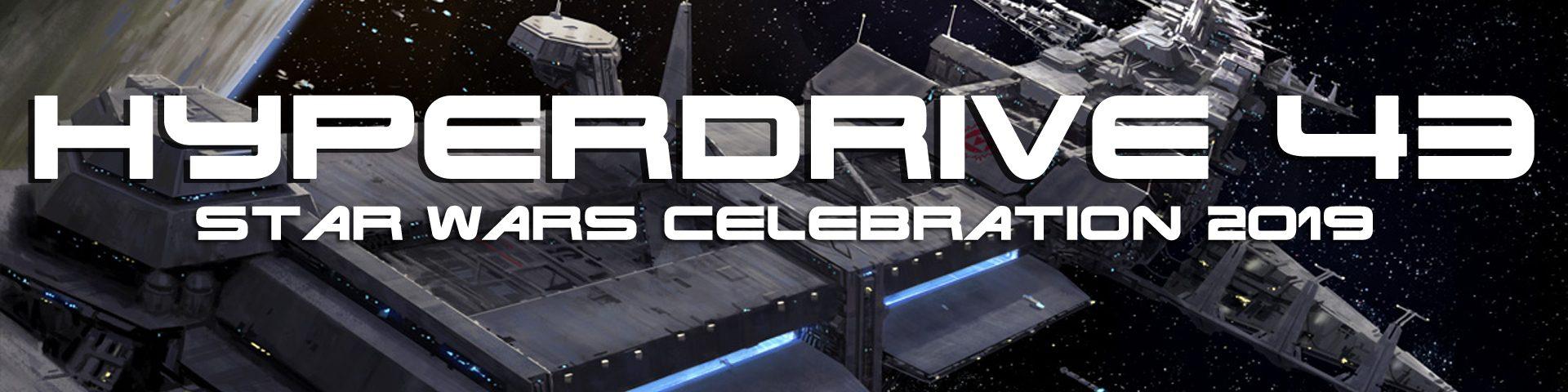 hyperdrive podcast star wars celebration 2019