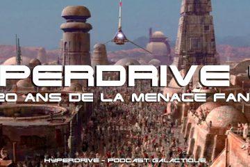 hyperdrive 49 - Les 20 ans de La Menace Fantome
