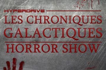 Chroniques Galactiques hors-série : Horror Show