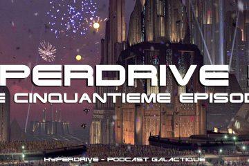hyperdrive 50 épisodes du podcast Star Wars