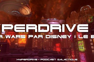 hyperdrive podcast le bilan de Star Wars par Disney