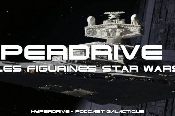 podcast hyperdrive les figurines star wars