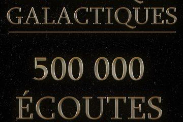 Les Chroniques Galactiques, 500 0000 écoutes !